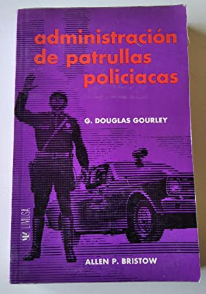 Administración de patrullas policiacas: Douglas Gourley, G. / Bristow, Allen P.