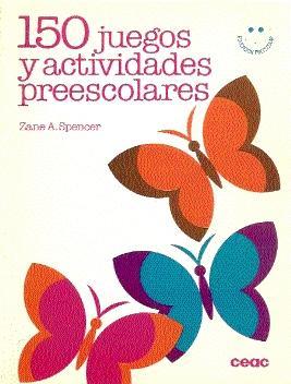 150 JUEGOS Y ACTIVIDADES PREESCOLARES: Spencer, Zane A.