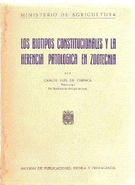LOS BIOTIPOS CONSTITUCIONALES Y LA HERENCIA PATOLÓGICA EN ZOOTECNIA: Cuenca, Carlos Luis de