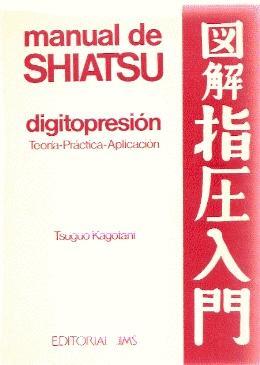 MANUAL DE SHIATSU, DIGITOPRESIÓN. TEORÍA-PRÁCTICA-APLICACIÓN: Tsuguo Kagotani