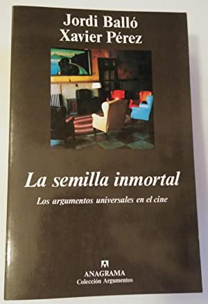 LA SEMILLA INMORTAL: LOS ARGUMENTOS UNIVERSALES EN: Balló, Jordi; Pérez,