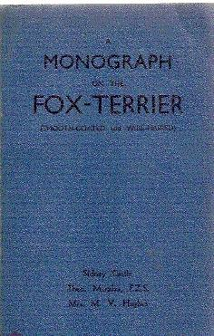 A MONOGRAPH OF THE FOX-TERRIER (SMOOTH-COATED AND WIRE-HAIRED)