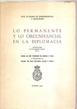 LO PERMANENTE Y LO CIRCUNSTANCIAL EN LA DIPLOMACIA: Aguilar y Salas, Teodomiro de / Aunós y Pérez, ...