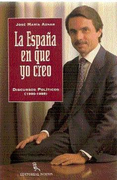 LA ESPAÑA EN QUE YO CREO (DISCURSOS POLÍTICOS: 1990-1995): Aznar, José María
