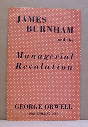 James Burnham and the Managerial Revolution.: ORWELL, George.