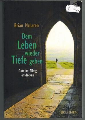 Dem Leben wieder Tiefe geben: Gott im: McLaren, Brian D.: