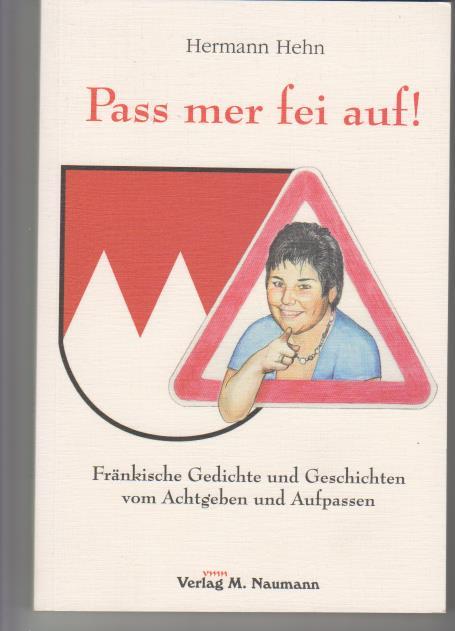Pass mer fei auf!: fränkische Gedichte und Geschichten vom Achtgeben und Aufpassen. - Hehn, Hermann (Verfasser) und Detlef (Illustrator) Zwirner