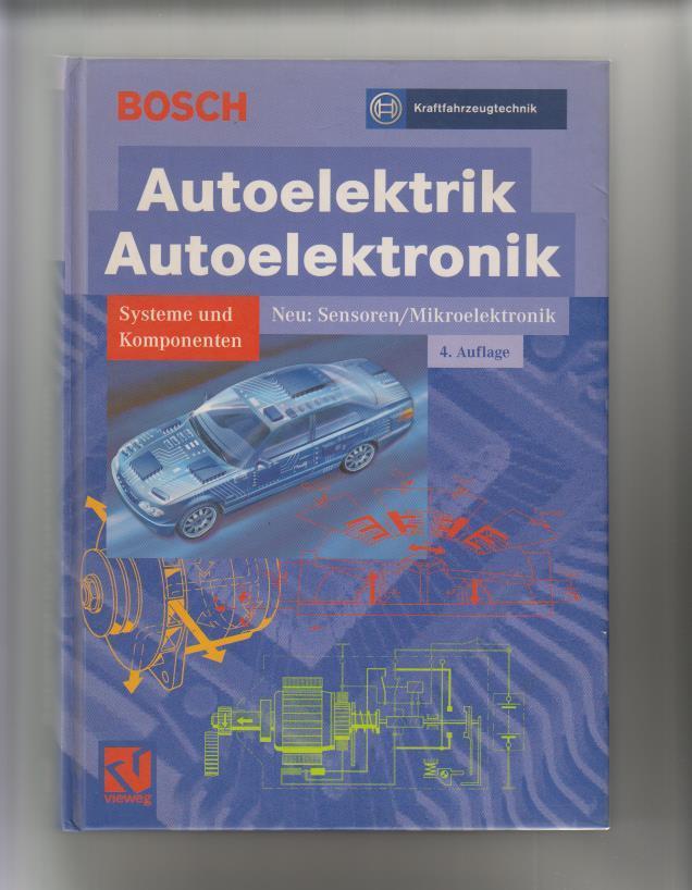 Autoelektrik, Autoelektronik: [Systeme und Komponenten; neu: Sensoren,: Bauer, Horst (Herausgeber):
