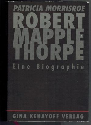 Robert Mapplethorpe. Eine Biographie: Patricia, Morrisroe: