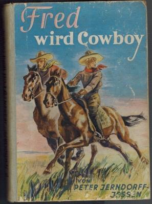 Fred wird Cowboy; Eine Erzählung aus der: Jerndorff-Jessen, Peter: