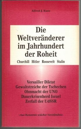 Die Weltveränderer im Jahrhundert der Roheit; Churchill: Kunz, Alfred J.: