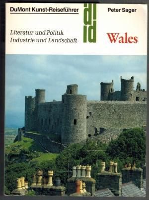 Wales; Literatur und Politik, Industrie und Landschaft;: Sager, Peter: