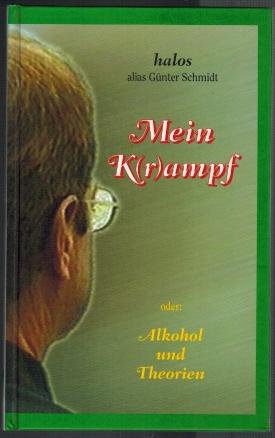 Mein K(r)ampf (Kampf, Krampf) oder: Alkohol und: Halos, alias Schmidt