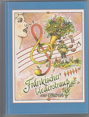 Fränkischer Liederstrauß aus Effeltrich Ein Liederbuch: Freund, Alfons: