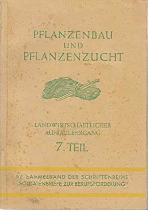 Pflanzenbau und Pflanzenzucht, landwirtschaftlicher Aufbaulehrgang, 7. Teil,