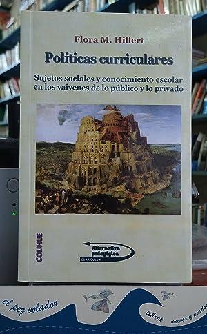 POLITICAS CURRICULARES. Sujetos Sociales y Conocimiento Escolar En Los Vaivenes De Lo Pú...