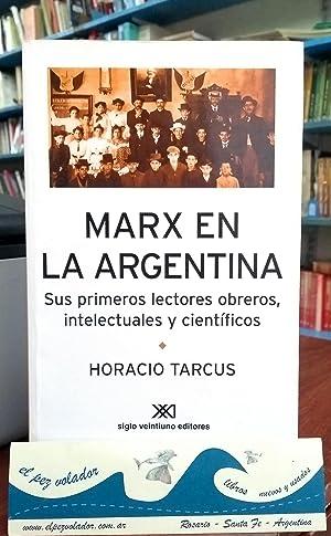 MARX EN LA ARGENTINA. Sus Primeros Lectores Obreros, Intelectuales y Científicos: Tarcus ...