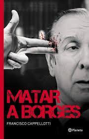 Matar a Borges: CAPPELLOTTI Francisco