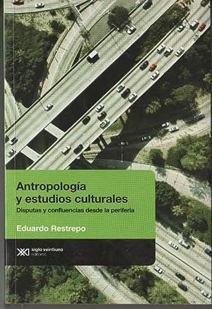 Antropología y Estudios Culturales. Disputas y Confluencias: Restrepo Eduardo