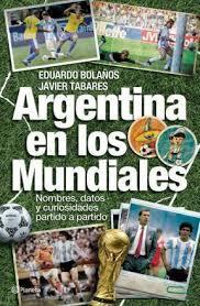 ARGENTINA EN LOS MUNDIALES. Nombres, Datos y Curiosidades Partido a Partido: Bolaños Eduardo- ...