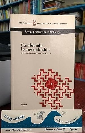 CAMBIANDO LO INCAMBIABLE. La Terapia Breve En: FISCH Richard/Schlanger Karin