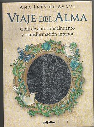 VIAJE DEL ALMA. Guía de autoconocimiento y transformación Interior: Avruj Maria Ines ...
