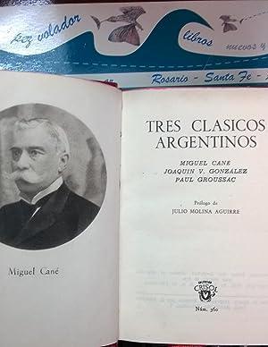 TRES CLASICOS ARGENTINOS: Cané Miguel, Joaquín González, Paul Groussac