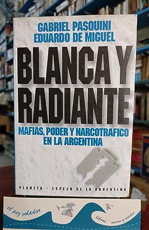 BLANCA Y RADIANTE. Mafias, poder y narcotráfico en la Argentina: Gabriel Pasquini Eduardo De...