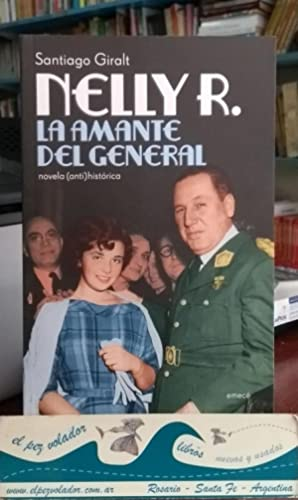 NELLY R. La amante del general. Novela (anti)histórica: Santiago Giralt