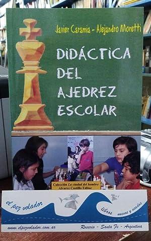 Didáctica del ajedrez Escolar: Caramia Javier- Moretti Alejandro