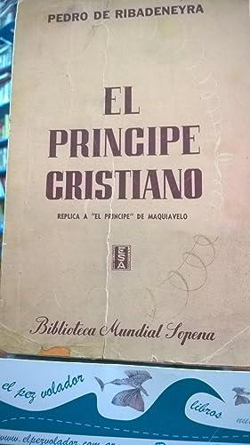 """EL PRINCIPE CRISTIANO. Réplica a """"El príncipe"""" de Maquiavelo: Ribadeneyra ..."""