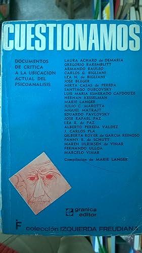 CUESTIONAMOS. DOCUMENTOS DE CRITICA A LA UBICACION ACTUAL DEL PSICOANALISIS: Baremblitt, Bleger, ...
