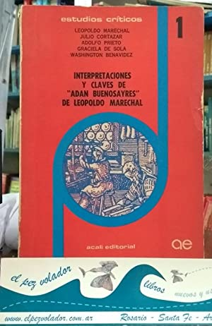 Interpretaciones y claves de Adan Buenosayres: Marechal- Cortázar- Prieto- etc.