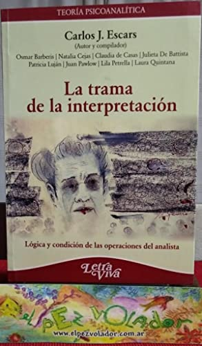 LA TRAMA DE LA INTERPRETACIÓN. Lógica y condición de las operaciones del ...