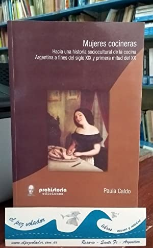 Mujeres cocineras. Hacia una historia sociocultural de la cocina. Argentina a fines del siglo XIX y...