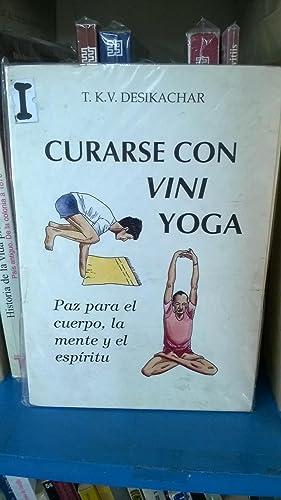 Curarse con viniyoga. Paz para el cuerpo, la mente y el Espíritu: Desikachar T. K. V.