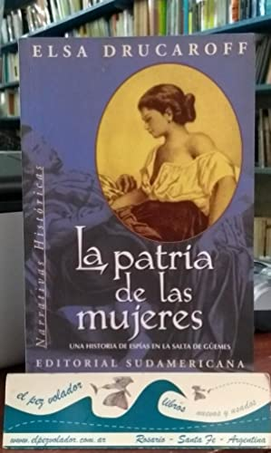 La Patria De Las Mujeres. Una Historia De Espías En La Salta De Güemes: Drucaroff Elsa
