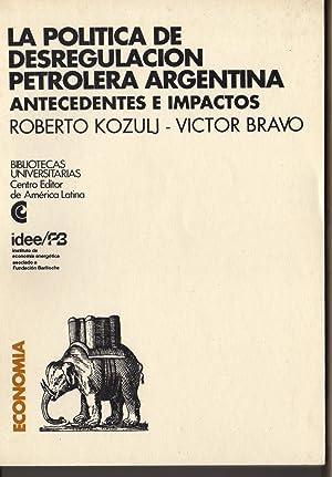 LA POLITICA DE DESREGULACION PETROLERA ARGENTINA. Antecedentes e Impactos: Kozulj Roberto Bravo ...