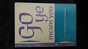 Go Ye Means You and Other Missionary Messages