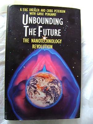 Unbounding the Future: the Nanotechnology Revolution: Eric K Drexler,