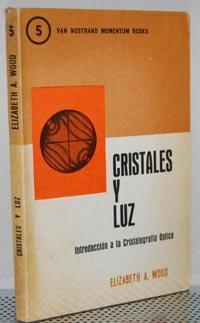 CRISTALES Y LUZ. Introducción a la cristalografía optica: Elizabeth A. Wood