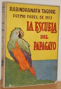 LA ESCUELA DEL PAPAGAYO / ALOCUCIONES EN: RABINDRANATH TAGORE