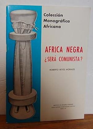ÁFRICA NEGRA ¿SERÁ COMUNISTA?: ROBERTO REYES MORALES