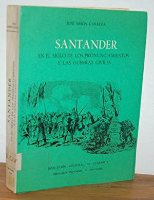 SANTANDER EN EL SIGLO DE LOS PRONUNCIAMIENTOS Y LAS GUERRAS CIVILES: JOSÉ SIMÓN CABARGA