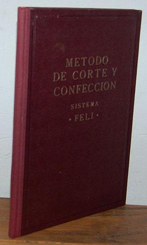"""MÉTODO DE CORTE Y CONFECCIÓN Sistema """"Feli"""": FELICIDAD DUCE RIPOLLÉS"""