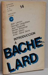 INTRODUCCIÓN A BACHELARD: JEAN LACROIX, GEORGES CANGUILHEM, JEAN HYPPOLITE, MICHEL AMBACHER,...
