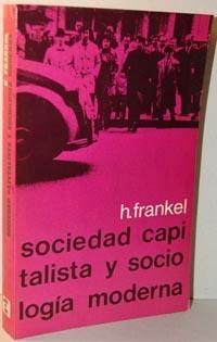 SOCIEDAD CAPITALISTA Y SOCIOLOGÍA MODERNA: H. FRANKEL