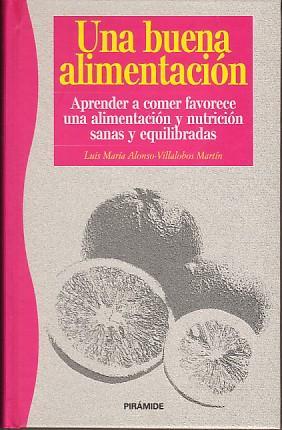 UNA BUENA ALIMENTACIÓN. Aprender a comer favorece: LUIS MARÍA ALONSO-VILLALOBOS