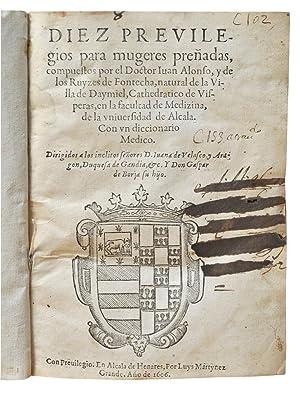 Diez preuilegios para mugeres preñadas, compuestos por el Doctor Iuan Alonso, y de los ...