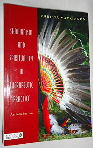 Shamanism and Spirituality in Therapeutic Pactice: An Introduction